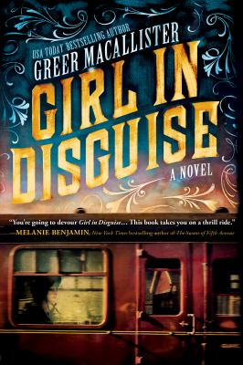 Book cover of Girl in Disguise by Greer Macallister showing woman traveling in train at night